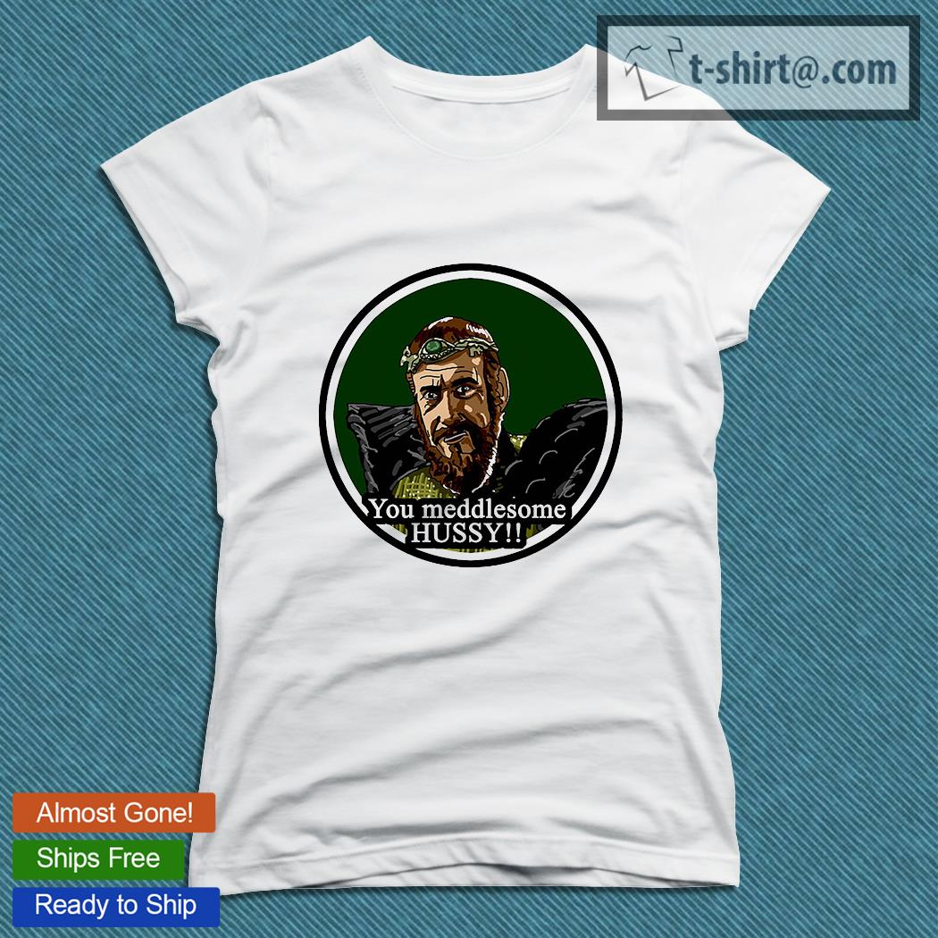 You Meddlesome Hussy - Doctor Who The Horns of Nimon T-s ladies-tee
